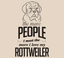 The More People I Meet The More I Love My Rottweiler by 2E1K