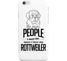 The More People I Meet The More I Love My Rottweiler iPhone Case/Skin