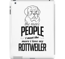 The More People I Meet The More I Love My Rottweiler iPad Case/Skin