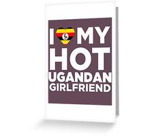 I Love My Hot Ugandan Girlfriend Greeting Card