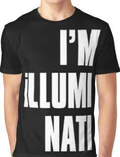 I' m illuminati Graphic T-Shirt