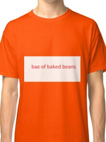 lookin like a bag of baked beans Classic T-Shirt