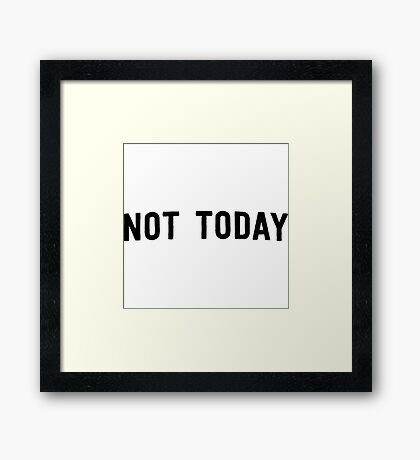 Not today Framed Print