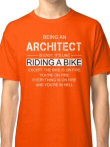 Being An Architect Is Like Riding A Bike Classic T-Shirt