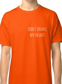 Don't drake my heart Classic T-Shirt