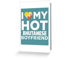 I Love My Hot Bhutanese Boyfriend Greeting Card