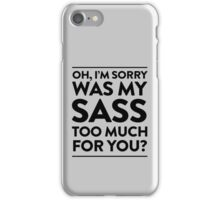 Oh I'm sorry was my sass too much for you? iPhone Case/Skin