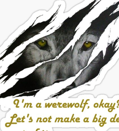 I am a werewolf okay? Sticker
