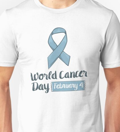 Cancer Day Unisex T-Shirt