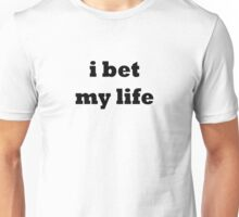 I Bet My Life- Simple Unisex T-Shirt