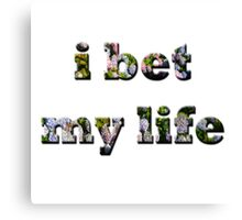 I Bet My Life- Floral Canvas Print