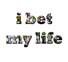 I Bet My Life- Floral Photographic Print
