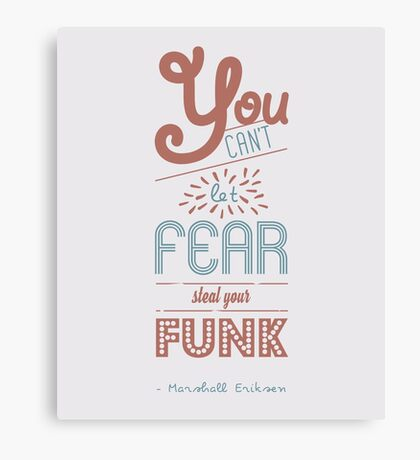 You can't let fear steal your funk [HIMYM] Canvas Print