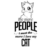 The More People I Meet The More I Love My Cat Photographic Print