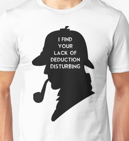 Sherlock I find your lack Unisex T-Shirt