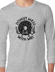 Donut Mess with Me! Long Sleeve T-Shirt