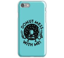Donut Mess with Me! iPhone Case/Skin