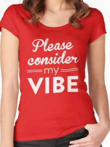 Please consider my vibe Women's Fitted Scoop T-Shirt