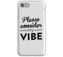 Please consider my vibe iPhone Case/Skin