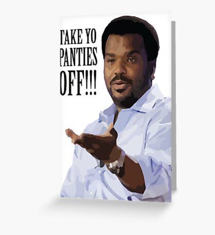 Take Yo Panties OFF - Craig Robinson Greeting Card