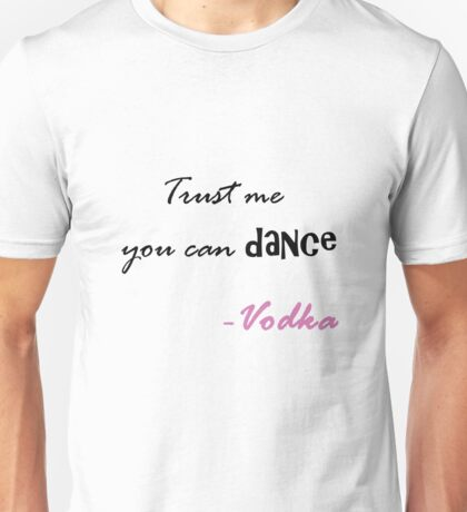 Trust me you can dance Unisex T-Shirt