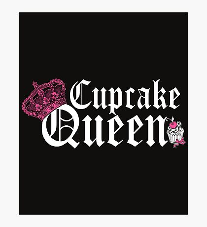 Cupcake Queen Baking Cooking Photographic Print