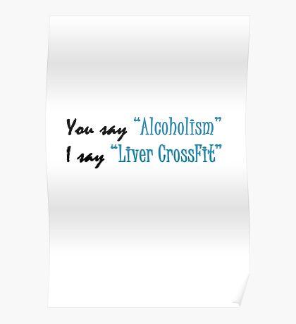 You say Alcoholism, I say liver CrossFit Poster