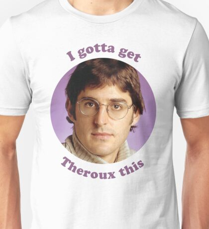 Louis Theroux – I gotta get Theroux this Unisex T-Shirt