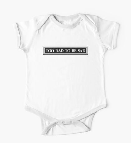 Too Rad To Be Sad One Piece - Short Sleeve