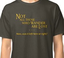 Not All Those Who Wander Are Lost - Except Me Classic T-Shirt