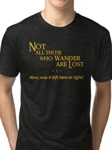 Not All Those Who Wander Are Lost - Except Me Tri-blend T-Shirt