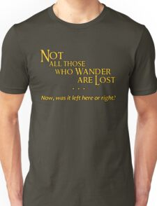 Not All Those Who Wander Are Lost - Except Me Unisex T-Shirt