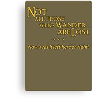 Not All Those Who Wander Are Lost - Except Me Canvas Print