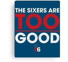 The Sixers Are TOO Good Canvas Print