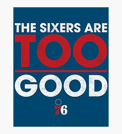 The Sixers Are TOO Good Photographic Print