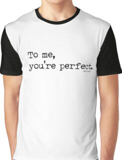 """""""To me, you're perfect."""" - Romantic Quote Great For Anniversaries Gift for Him or Her Graphic T-Shirt"""