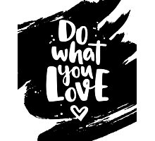 Do what you Love. Lettering ink quote Photographic Print