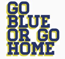 Go Blue or Go Home by Alex Weiner