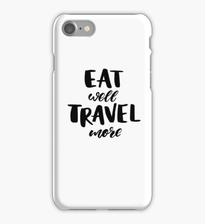 Eat well Travel more iPhone Case/Skin