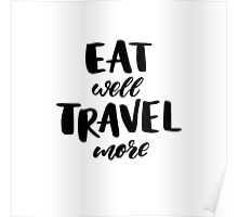 Eat well Travel more Poster
