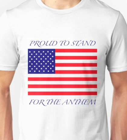Proud To Stand for the Anthem Unisex T-Shirt