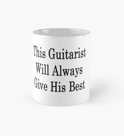 This Guitarist Will Always Give His Best  Mug
