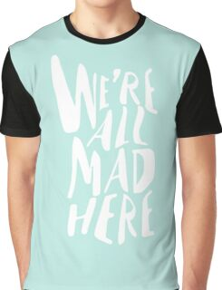 We're All Mad Here - Alice in Wonderland Quote Graphic T-Shirt