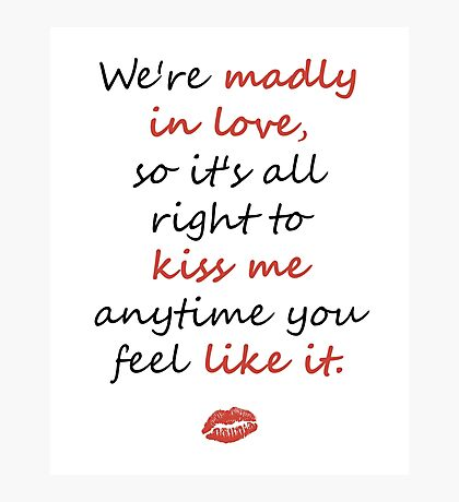 Madly in Love, so Kiss Me Photographic Print