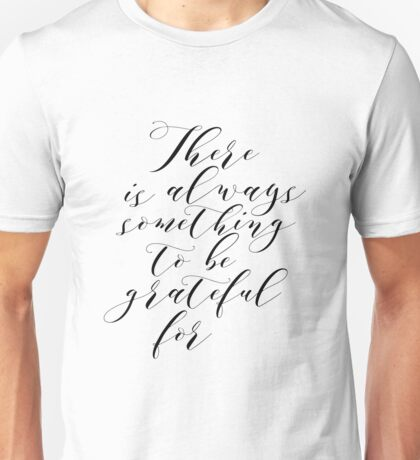 """Inspirational Quote Art Print PRINTABLE Art """"There is always something to be grateful for"""" Typography Art Print Bible Verse Print Unisex T-Shirt"""