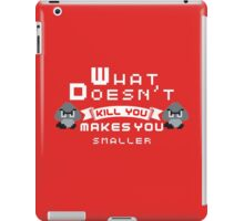 What Doesnt Kill You Makes You smaller iPad Case/Skin