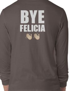 Bye Felicia ✌ Long Sleeve T-Shirt