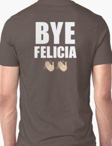Bye Felicia ✌ Unisex T-Shirt