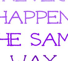Things Never Happen the Same Way Sticker