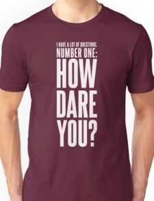 How Dare You Unisex T-Shirt